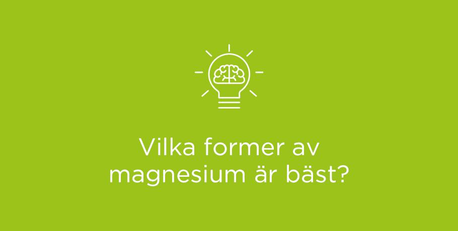 Vilka former av magnesium är bäst?